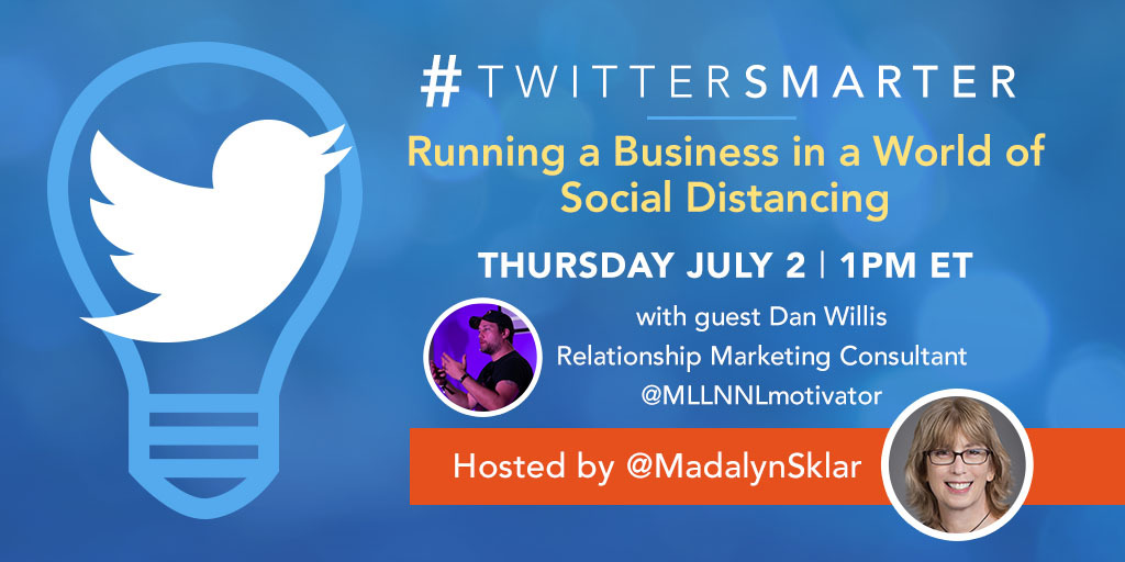 Running a Business in a World of Social Distancing - #TwitterSmarter chat with Dan Willis - July 2, 2020