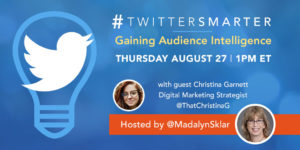 Gaining Audience Intelligence - #TwitterSmarter chat with Christina Garnett - August 27, 2020
