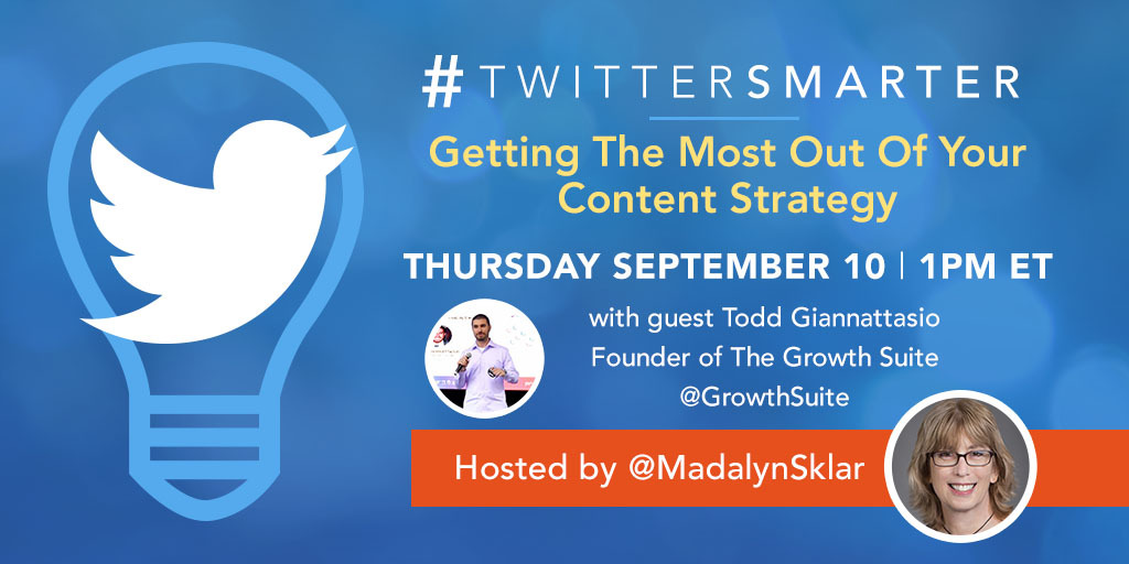 Getting the most out of your content styrategy - #TwitterSmarter chat with Todd Giannattasio - September 10, 2020
