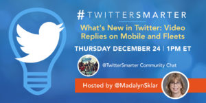 What's new in Twitter-video replies on mobile and fleets - #TwitterSmarter chat with Madalyn Sklar - December 24, 2020