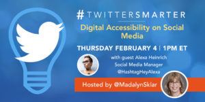 Image for main promo. Topic is Digital Accessibility on Social Media - #TwitterSmarter chat with Alexa Heinrich - February 4, 2021