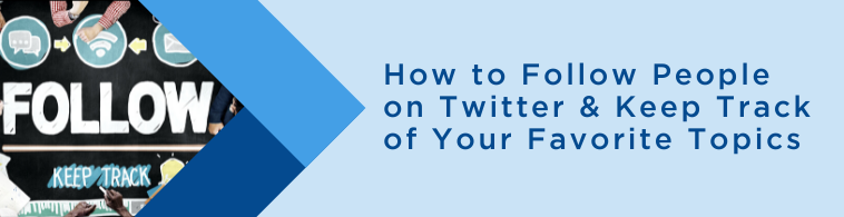 How to Follow People on Twitter Keep Track of Your Favorite Topics